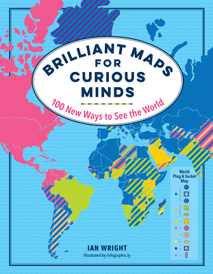 Brilliant Maps for Curious Minds: 100 New Ways to See the World - Wright, Ian
