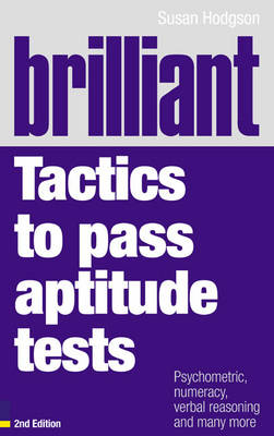 Brilliant Tactics to Pass Aptitude Tests: Psychometric, Numeracy, Verbal Reasoning, and Many More - Hodgson, Susan