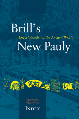Brill's New Pauly, The Classical Tradition, Index - Landfester, Manfred (Editor)