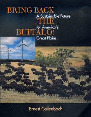 Bring Back the Buffalo!: A Sustainable Future for America's Great Plains - Callenbach, Ernest