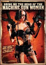 Bring Me the Head of the Machine Gun Woman - Ernesto Diaz Espinoza