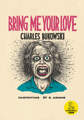 Bring Me Your Love - Bukowski, Charles
