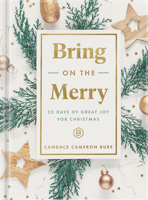 Bring on the Merry: 25 Days of Great Joy for Christmas - Bure, Candace Cameron