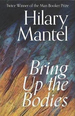 Bring Up the Bodies - Mantel, Hilary