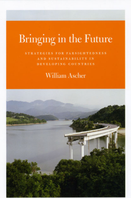 Bringing in the Future: Strategies for Farsightedness and Sustainability in Developing Countries - Ascher, William