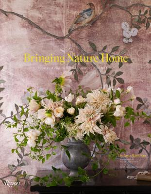 Bringing Nature Home: Floral Arrangements Inspired by Nature - Ngo, Ngoc Minh, and Owen, Nicolette (Contributions by), and Needleman, Deborah (Foreword by)