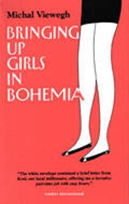 Bringing Up Girls/Hohemia - Viewegh, Michal, and Brain, A G (Translated by)