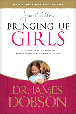 Bringing Up Girls - Dobson, James, Dr., PH.D