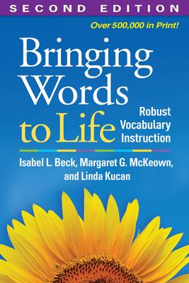 Bringing Words to Life: Robust Vocabulary Instruction - Beck, Isabel L, PhD, and McKeown, Margaret G, PhD, and Kucan, Linda, PhD