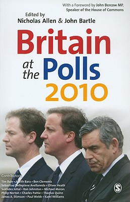 Britain at the Polls 2010 - Allen, Nicholas (Editor), and Bartle, John (Editor)