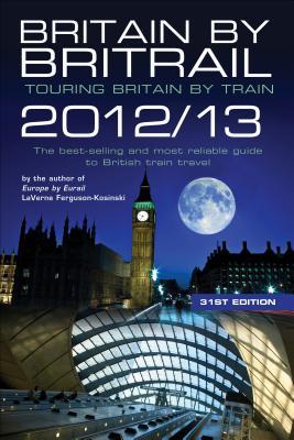 Britain by Britrail 2012/13: Touring Britain by Train - Ferguson-Kosinski, LaVerne