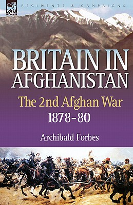 Britain in Afghanistan 2: The Second Afghan War 1878-80 - Forbes, Archibald
