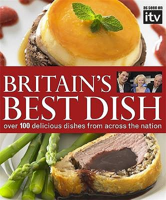 Britain's Best Dish: Over 100 Delicious Dishes from Across the Nation -