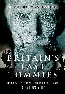 Britain's Last Tommies: Final Memories from Soldiers of the 1914-18 War in Their Own Words - Van Emden, Richard