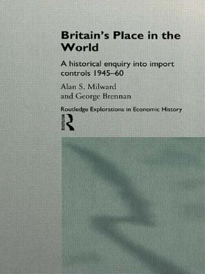 Britain's Place in the World: Import Controls 1945-60 - Milward, Alan