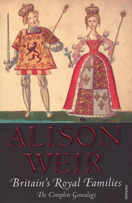 Britain's Royal Families: The Complete Genealogy - Weir, Alison