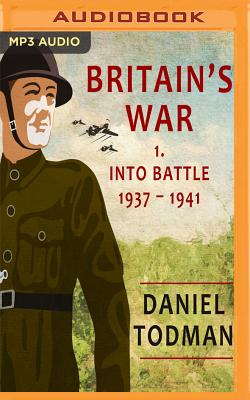 Britain's War: Volume 1, Into Battle, 1937-1941 - Todman, Daniel, and Jerrom, Ric (Read by)