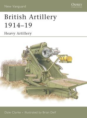 British Artillery 1914-19: Heavy Artillery - Clarke, Dale