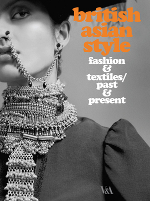 British Asian Style: Fashion & Textiles/Past & Present - Breward, Christopher (Editor), and Crang, Philip (Editor), and Crill, Rosemary (Editor)