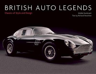 British Auto Legends: Classics of Style and Design - Zumbrunn, Michel, and Heseltine, Richard (Text by)