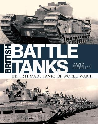 British Battle Tanks: British-Made Tanks of World War II - Fletcher, David