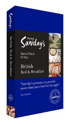 British Bed and Breakfast: Alastair Sawday's Special Places to Stay - Sawday, Alastair (Editor)