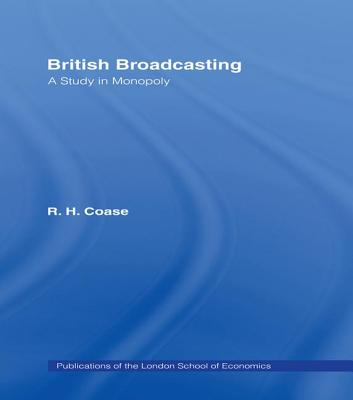 British Broadcasting: A Study in Monopoly - Coase, R. H.