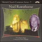 British Church Composer Series, Vol. 7: Noel Rawsthorne