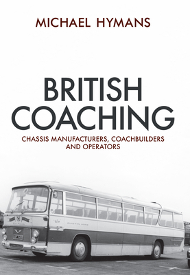 British Coaching: Chassis Manufacturers, Coachbuilders and Operators - Hymans, Michael
