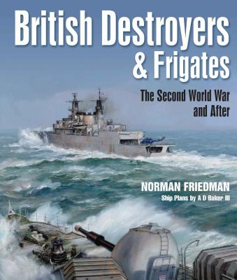 British Destroyers and Frigates: The Second World War and After - Friedman, Norman, MD