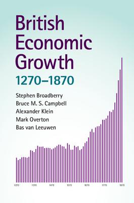 British Economic Growth, 1270-1870 - Broadberry, Stephen, and Campbell, Bruce M. S., and Klein, Alexander