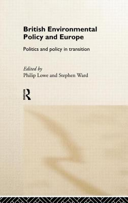 British Environmental Policy and Europe: Politics and Policy in Transition - Lowe, Philip (Editor)