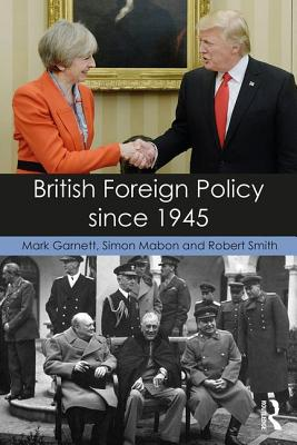 British Foreign Policy Since 1945 - Garnett, Mark, and Mabon, Simon, and Smith, Robert