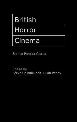 British Horror Cinema - Chibnall, Steve (Editor), and Petley, Julian, Professor (Editor)