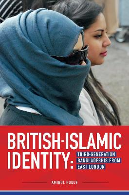 British-Islamic Identity: Third-generation Bangladeshis from East London - Hoque, Aminul