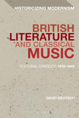 British Literature and Classical Music: Cultural Contexts 1870-1945 - Deutsch, David, and Tonning, Erik (Editor), and Feldman, Matthew (Editor)