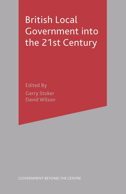 British Local Government Into the 21st Century - Stoker, Gerry, Professor, and Wilson, David, MS, RN