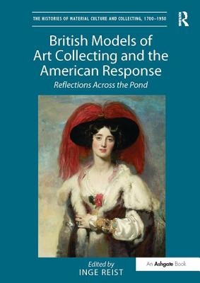 British Models of Art Collecting and the American Response: Reflections Across the Pond - Reist, Inge (Editor)