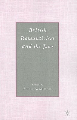 British Romanticism and the Jews: History, Culture, Literature - Spector, S (Editor)