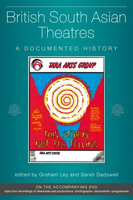 British South Asian Theatres: A Documented History - Ley, Graham (Editor)