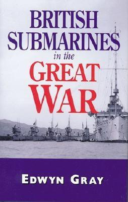 British Submarines in the Great War - Gray, Edwyn