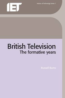 British Television: The Formative Years - Burns, Russell
