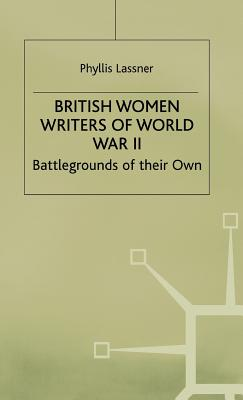 British Women Writers of World War II: Battlegrounds of Their Own - Lassner, Phyllis