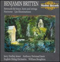Britten: Serenade for Tenor, Horn and Strings; Nocturne; Les Illuminations - Anthony Halstead (horn); David Campbell (clarinet); Jerry Hadley (tenor); Keith Rubach (bassoon); Michael Hirst (flute);...