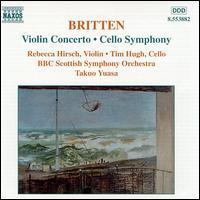 Britten: Violin Concerto; Cello Symphony - Rebecca Hirsch (violin); Timothy Hugh (cello); BBC Scottish Symphony Orchestra; Takuo Yuasa (conductor)