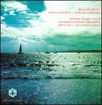 Britten: Violin Concerto; Four Sea Interludes - Matthew Trusler (violin); Flanders Symphony Orchestra