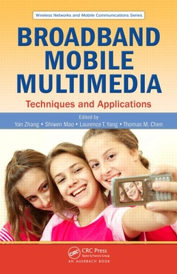 Broadband Mobile Multimedia: Techniques and Applications - Zhang, Yan (Editor), and Mao, Shiwen (Editor), and Yang, Laurence T (Editor)