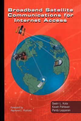 Broadband Satellite Communications for Internet Access - Kota, Sastri L., and Pahlavan, Kaveh, and Leppanen, Pentti A.
