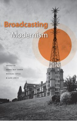 Broadcasting Modernism - Cohen, Debra Rae (Editor), and Coyle, Michael (Editor), and Lewty, Jane A (Editor)