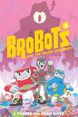 Brobots Volume 2: And the Mecha Malarkey - Torres, J